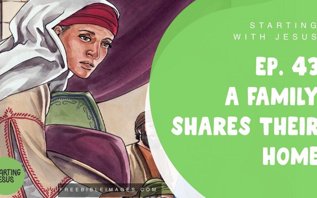 Episode 43 – A Family Shares Their Home