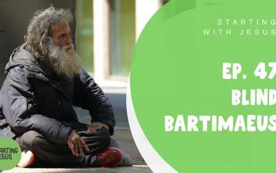Sabbath School Episode 47 – Blind Bartimaeus