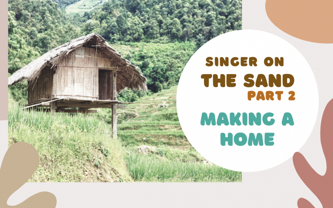 Singer on the Sand | Part 2 – Making a Home