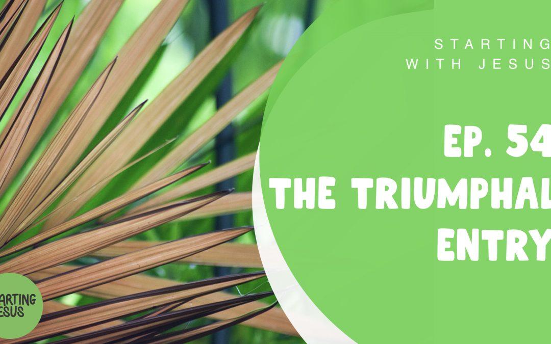 Sabbath School Episode 54 – The Triumphal Entry