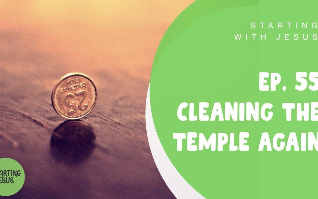Sabbath School Episode 55 – Cleansing the Temple Again