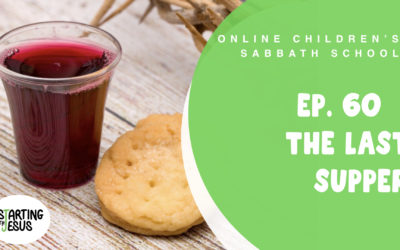 Sabbath School   Episode 60 – The Last Supper