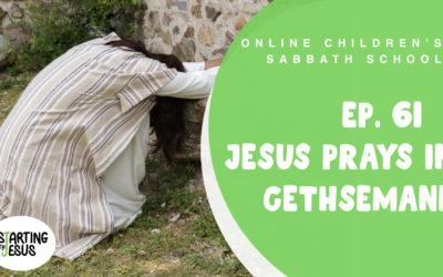 Sabbath School   Episode 61 – Jesus Prays in Gethsemane