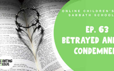 Sabbath School   Episode 63 – Betrayed and Condemned