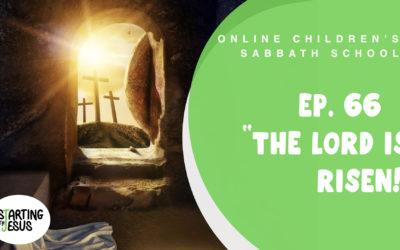 Sabbath School   Episode 66 – The Lord Is Risen