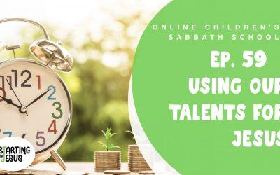 Sabbath School Episode 59 – Using Our Talents for Jesus