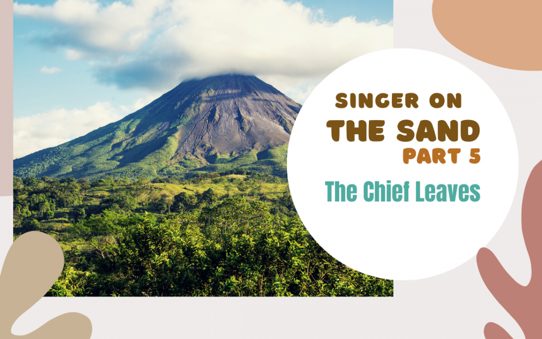 Singer on the Sand | Part 5 – The Chief Leaves