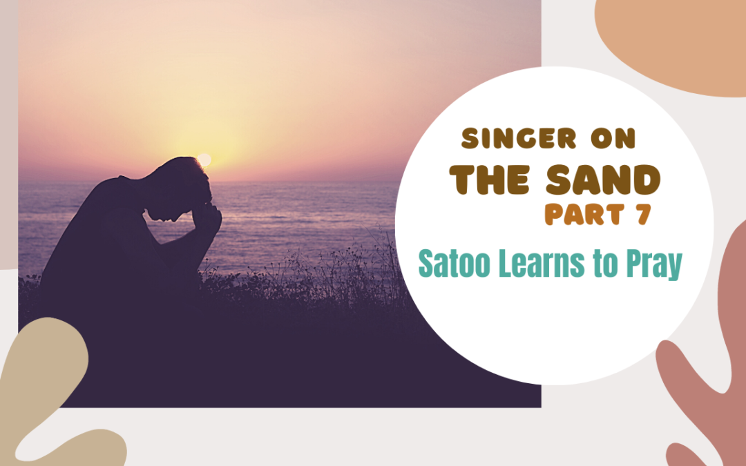 Singer on the Sand | Part 7 – Satoo Learns to Pray