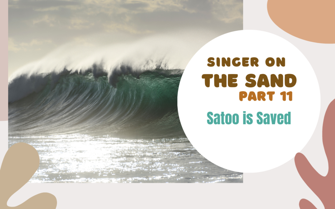 Singer on the Sand | Part 11 – Satoo Saved