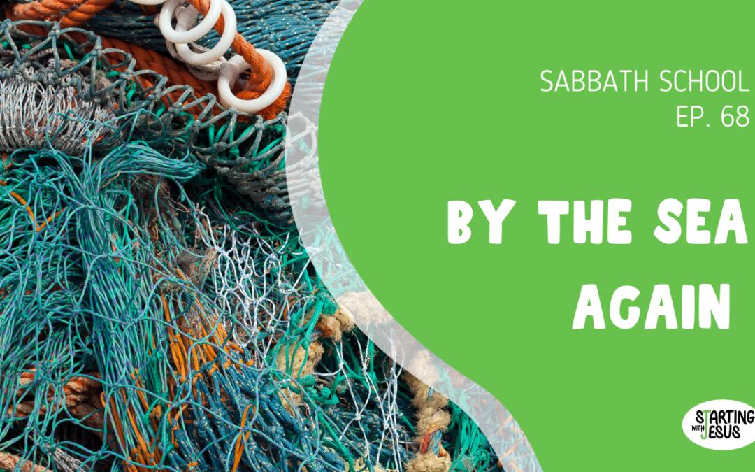 Sabbath School | Episode 68 – By the Sea Again