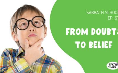 Sabbath School   Episode 67 – From Doubts to Belief