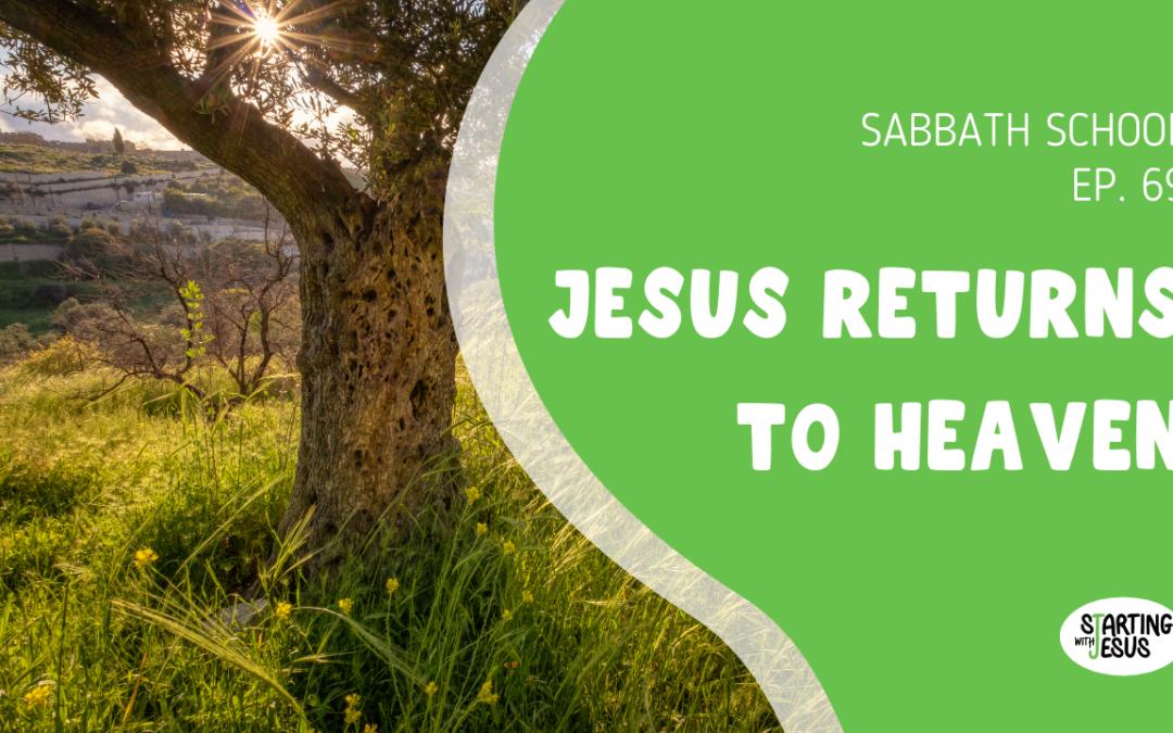 Sabbath School | Episode 69 – Jesus Returns to Heaven