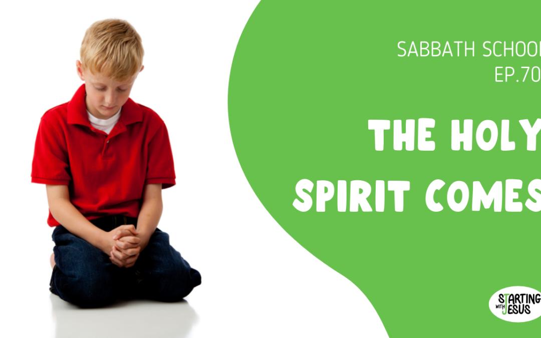 Sabbath School | Episode 70 – The Holy Spirit Comes