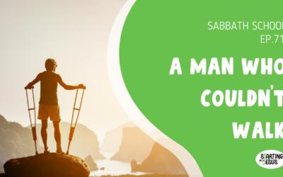 Sabbath School | Episode 71 – A Man Who Couldn't Walk