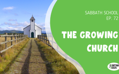 Sabbath School | Episode 72 – The Growing Church