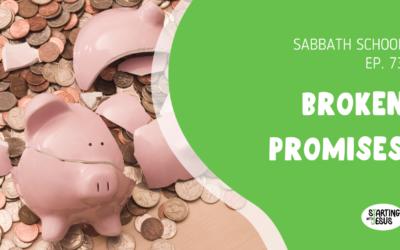 Sabbath School | Episode 73 – Broken Promises