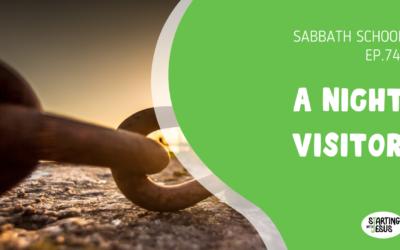 Sabbath School | Episode 74 – A Night Visitor