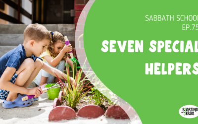 Sabbath School | Episode 75 – Seven Special Helpers