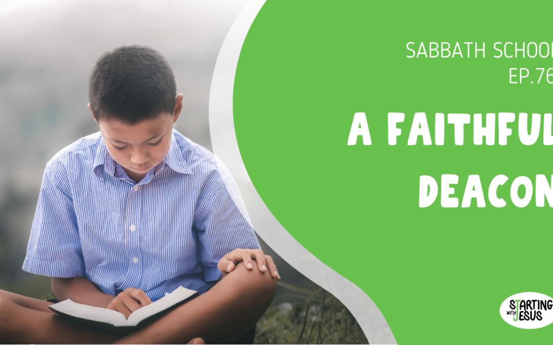Sabbath School   Episode 76 – A Faithful Deacon