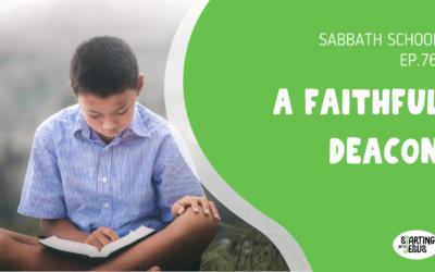 Sabbath School | Episode 76 – A Faithful Deacon