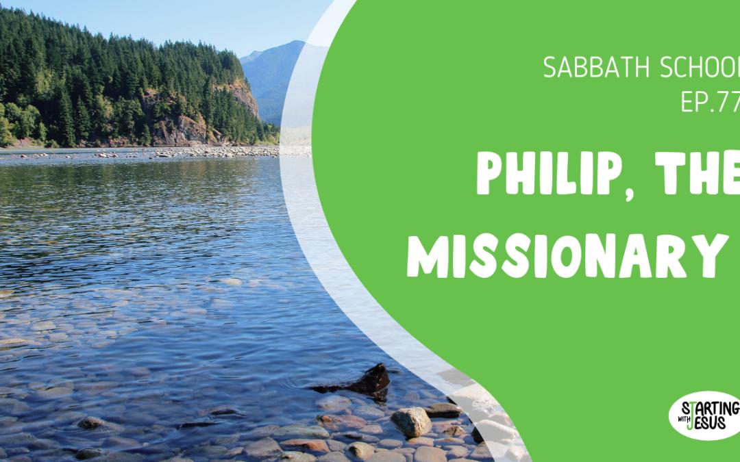 Sabbath School   Episode 77 – Philip, the Missionary
