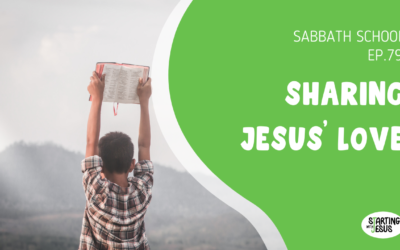 Sabbath School | Episode 79 – Sharing Jesus' Love