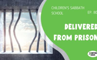 Sabbath School | Episode 80 – Delivered From Prison