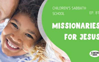 Sabbath School | Episode 81 – Missionaries For Jesus