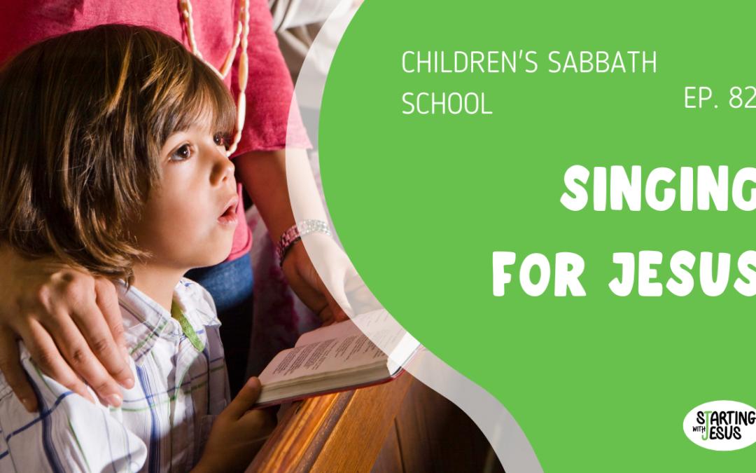 Sabbath School | Episode 82 – Singing For Jesus